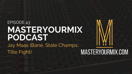 master your mix podcast, episode 43, Jay Maas, Bane, State Champs, Maastr, producer, podcast cover