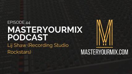 masteryourmix podcast ep 44 cover, lij shaw, recording studio rockstars
