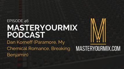 master your mix podcast, ep 46, dan korneff, korneff audio, audio engineer