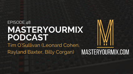 master your mix podcast, ep 48, Tim O'Sullivan, Barefoot Recording, producer, podcast cover