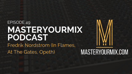 master your mix podcast, ep 49, Fredrik Nordstrom, Studio Fredman, producer, podcast cover