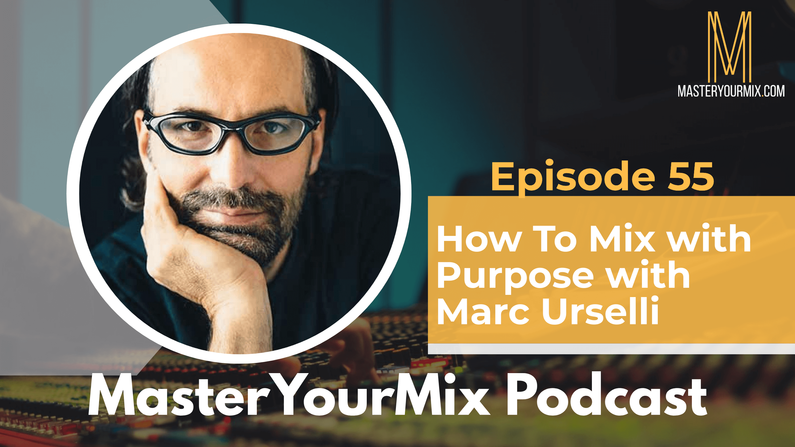 master your mix podcast, marc urselli, episode 55