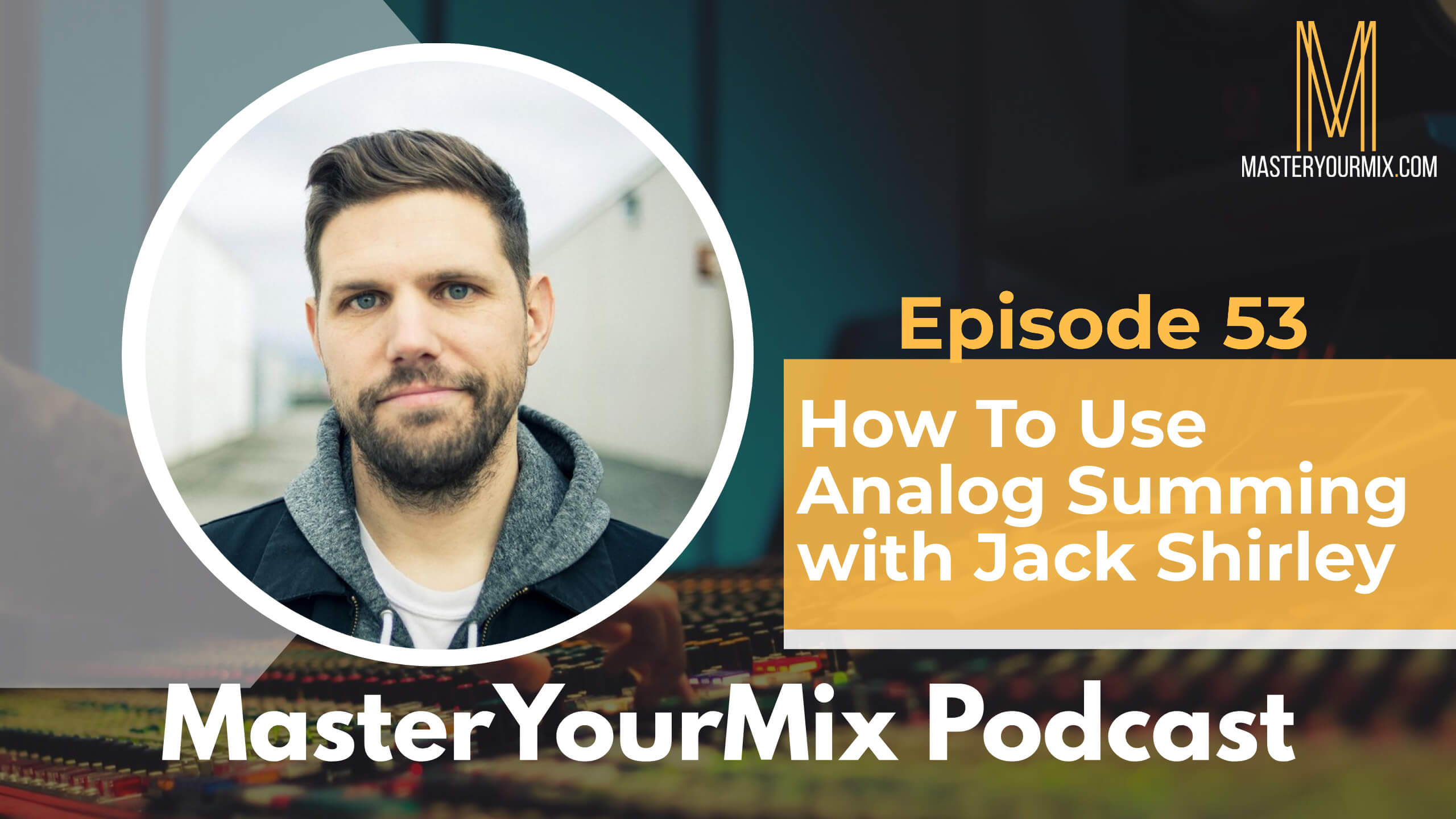 master your mix podcast, episode 53, jack shirley