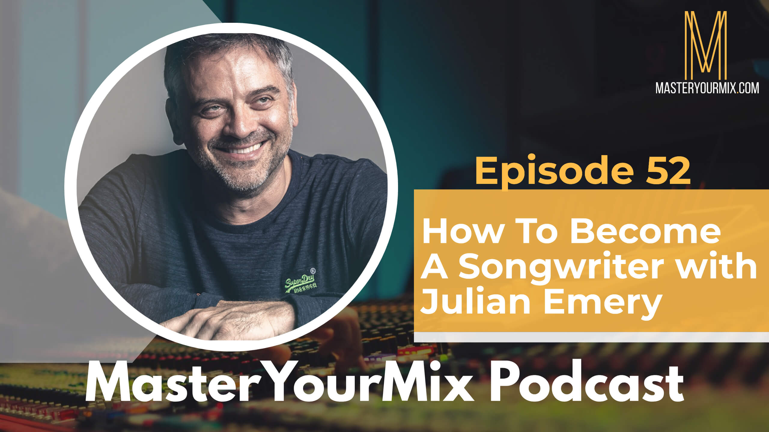master your mix podcast, ep 52, julian emery