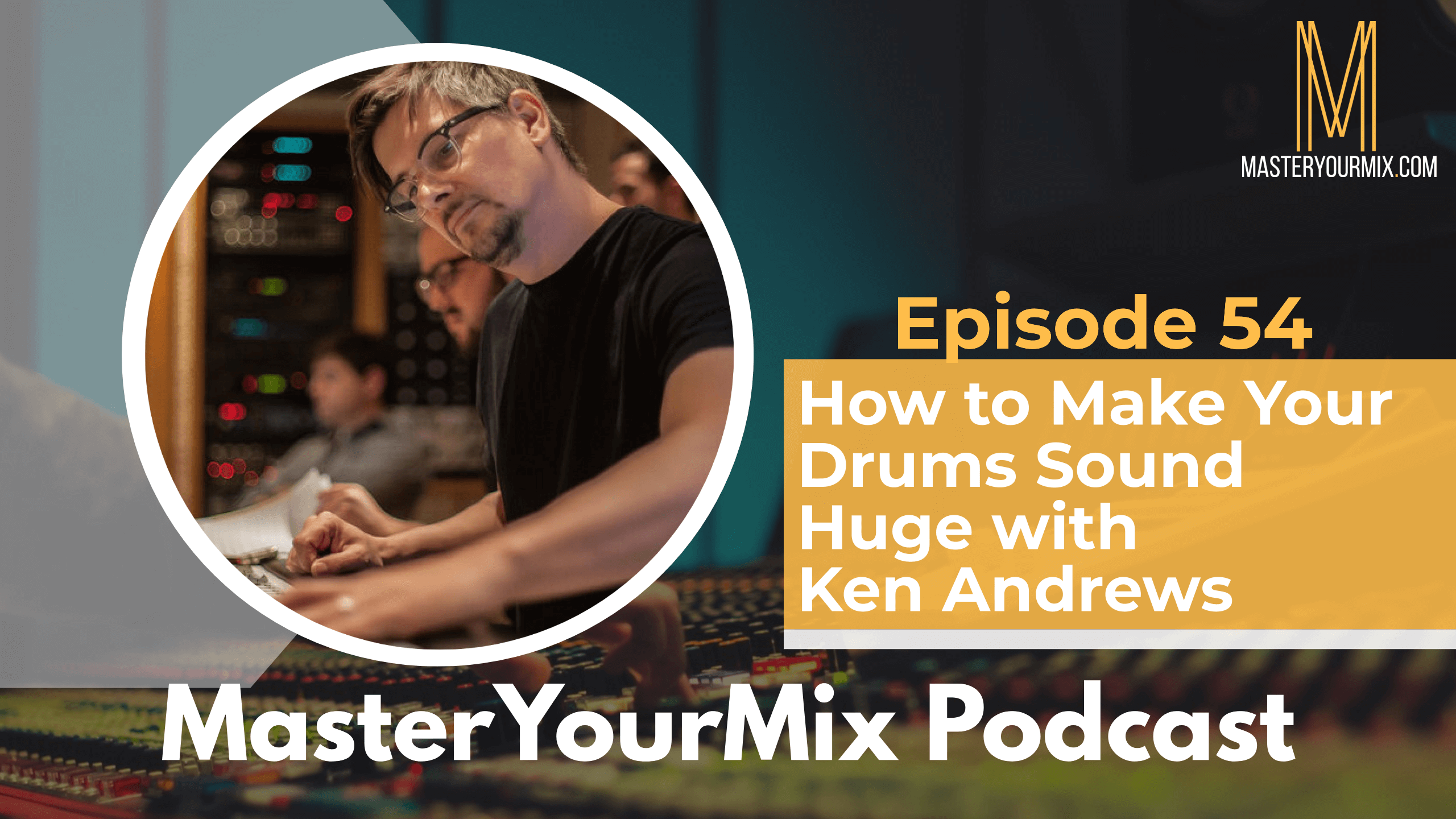 master your mix podcast, ep 54, ken andrews