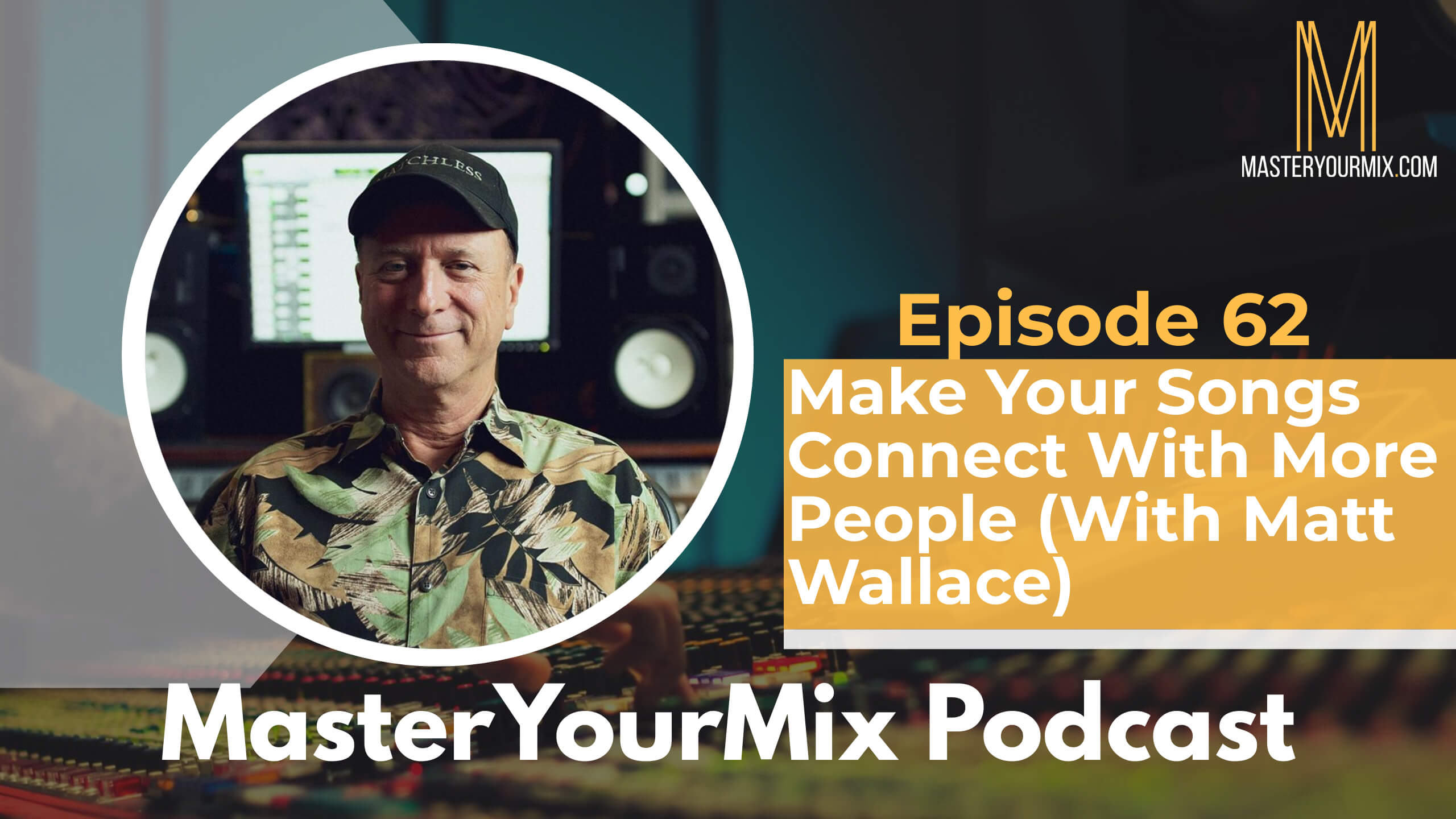 master your mix podcast, ep62, matt wallace