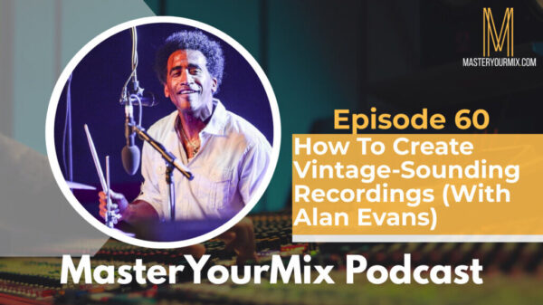 master your mix podcast, ep 60, alan evans, soulive, ae3