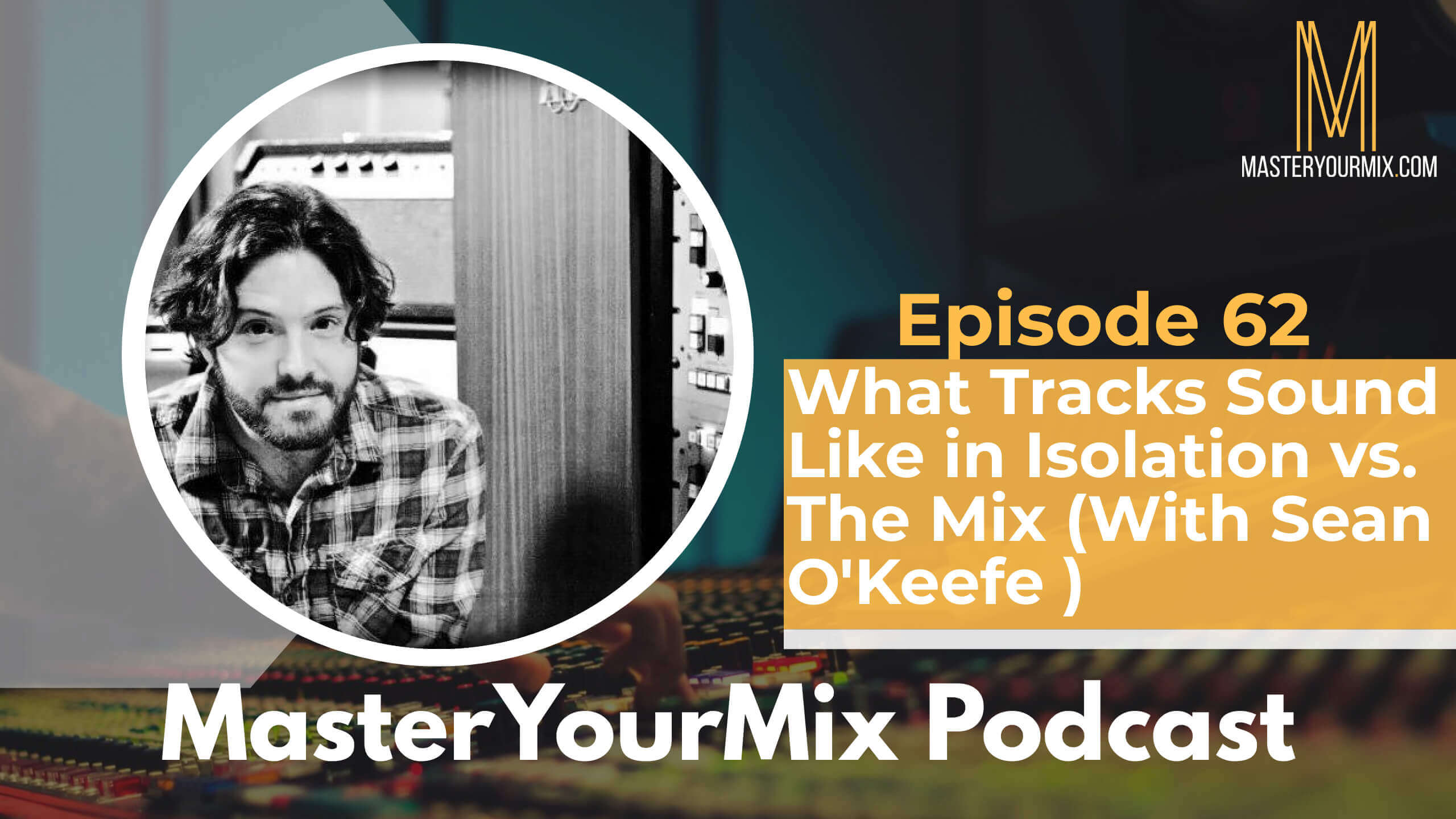 master your mix podcast, ep 64, sean okeefe